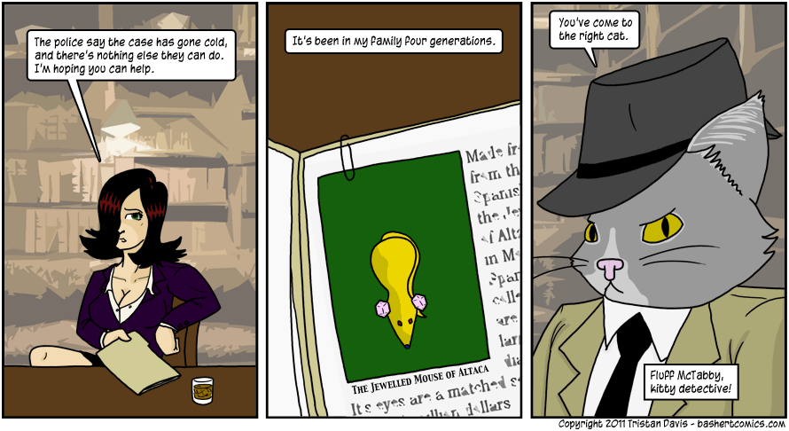 I was goint to make a joke here, but I think I'll just save it for a future cat detective comic